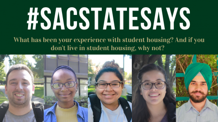 Sac State Says: What has been your experience with student housing? And if you don't live in student housing, why not?