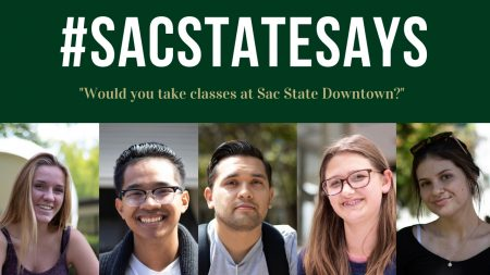 Sac State Says: Would you take classes at Sac State Downtown?