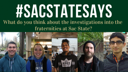 #SacStateSays What do you think about the investigations into the fraternities at Sac State?