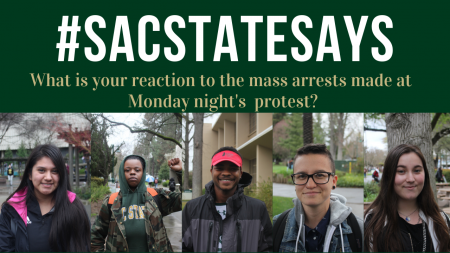 #SacStateSays: What is your reaction to the mass arrests made at Monday night's protest?